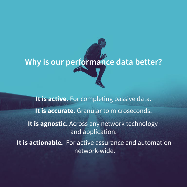 Active, accurate, agnostic and actionable data for SLA and network quality assurance